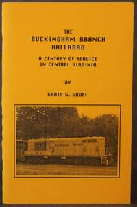 THE BUCKINGHAM BRANCH RAILROAD: A CENTURY OF SERVICE IN CENTRAL VIRGINIA