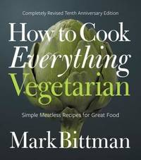 How to Cook Everything Vegetarian: 10E