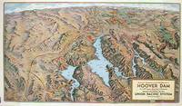 Hoover Dam.  Union Pacific.  The Hoover Dam Route. (Map title:  Panoramic Perspective of the Area Adjacent to Hoover Dam As It Will Appear When Dam is Completed).