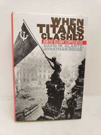 When Titans Clashed: How the Red Army Stopped Hitler (Modern War Studies) by Glantz, David M.; House, Jonathan M - 1995-12-01