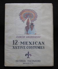 12 Mexican Native Costumes by  Salvador Echeverria - Paperback - First edition - 1949 - from Garnet Books and Biblio.com