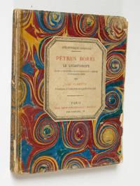 Pétrus Borel le lycanthrope, sa vie - ses écrits - sa correspondance - poésie et documents inédits