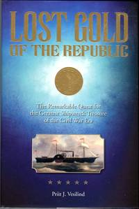 Lost Gold of the Republic: The Remarkable Quest for the Greatest Shipwreck Treasure of the Civil War Era
