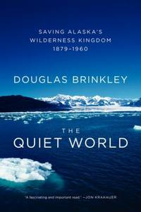 The Quiet World : Saving Alaska's Wilderness Kingdom, 1879-1960