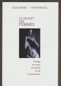Le secret des femmes Voyage au coeur du plaisir et de la jouissance