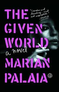 The Given World : A Novel by Marian Palaia - Paperback - 2016 - from ThriftBooks and Biblio.com