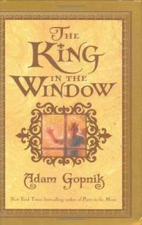 The King in the Window by Adam Gopnik - Hardcover - 2005 - from ThriftBooks (SKU: G078681862XI2N00)