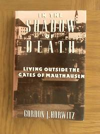 In the Shadow of Death: Living Outside the Gates of Mauthausen
