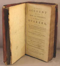 A Brief Account of the Rise and Progress of the People Called Quakers, In Which, Their Fundamental Principle, Doctrines, Worship, Ministry and Discipline [etc.]