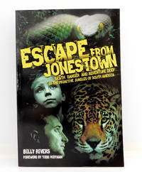 Escape From Jonestown: Death Danger and Adventure Deep in The Primitive Jungles of South America
