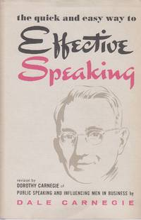 The Quick and Easy Way to Effective Speaking A Revision by Dorothy  Carnegie of Public Speaking and Influencing Men in Business