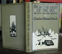 FROM THE DEEP OF THE SEA: the diary of Charles Edward Smith, Surgeon of the Whale-ship Diana, of Hull. Edited by his son, Chalres Edward Smith Harris