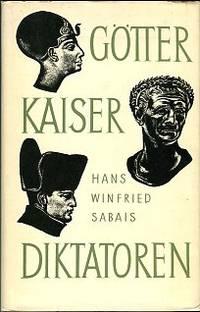 Gotter Kaiser Diktatoren: Das Antlitz Der Macht Im Wandel Der Jahrtausende