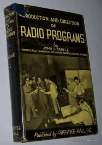 PRODUCTION AND DIRECTION OF RADIO PROGRAMS by  John S Carlile - First Edition, Second Impression - 1939 - from Diversity Books and Biblio.com