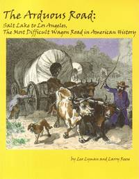 Arduous Road: Salt Lake to Los Angeles, the Most Difficult Wagon Road in  American History