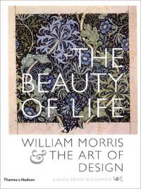 The Beauty of Life: William Morris & the Art of Design: William Morris and the Art of Design