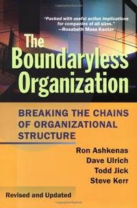The Boundaryless Organization: Breaking the Chains of Organizational Structure...