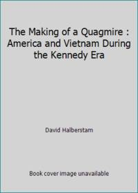 image of The Making of a Quagmire : America and Vietnam During the Kennedy Era