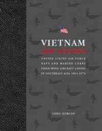 Vietnam Air Losses: USAF, Navy, and Marine Corps Fixed-Wing Aircraft Losses in SE Asia 1961-1973 by Christopher Hobson - Paperback - 2001-06-07 - from Books Express and Biblio.com