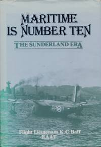 Maritime is Number Ten   A history of No. 10 Squadron RAAF : The Sunderland Era, 1939 - 1945