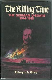 image of THE KILLING TIME: THE U-BOAT WAR 1914-18.