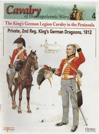 Cavalry of the Napoleonic Wars 4: The King's German Legion Cavalry in the Peninsula. Private,...