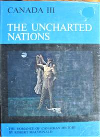 image of The Uncharted Nations. The Romance of Canadian History Volume III