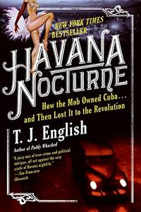 image of Havana Nocturne: How the Mob Owned Cuba...and Then Lost It to the Revolution