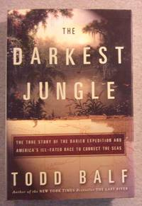 The Darkest Jungle: The True Story of the Darien Expedition and America's Ill- Fated Race to...