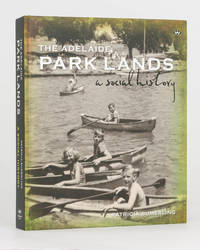 The Adelaide Park Lands. A Social History