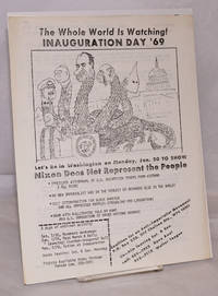image of The Whole World is Watching! Inauguration Day '69... Let's be in Washington on Monday, Jan. 20 to show Nixon does not represent the people [handbill]