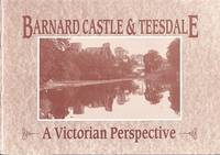 Barnard Castle and Teesdale - A Victorian Perspective