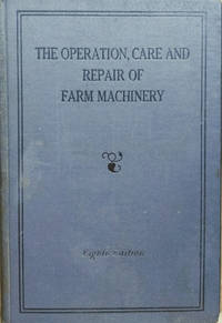 image of The Operation, Care and Repair of Farm Machinery