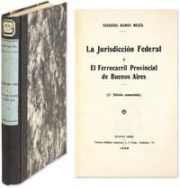 La Jurisdiccion Federal y el Ferrocarril Provincial de Buenos Aires by  Ezequiel Ramos Mexia  - First edition  - 1929  - from The Lawbook Exchange Ltd (SKU: 64425)