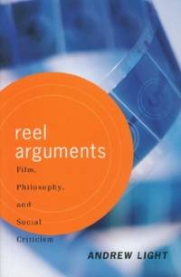 Reel Arguments - Film, Philosophy, and Social Criticism