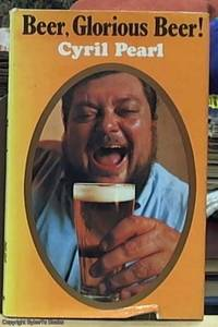 image of Beer, Glorious Beer with Incidental Observations on Great Beer Myths, Pubs and Publicans, Barmaids and Breathalysers, Mum, Flip, Beery Bards and Beer in the Kitchen, Etc., Etc