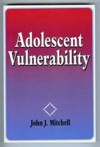 Adolescent Vulnerability: A Sympathetic Look at the Frailties and Limitations of Youth