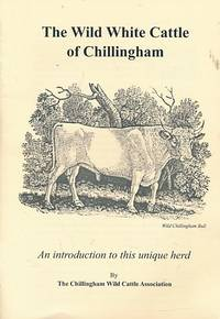 The Wild White Cattle of Chillingham. An Introduction to this Unique Herd