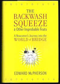 image of The Backwash Squeeze and Other Improbable Feats: A Newcomer's Journey into the World of Bridge