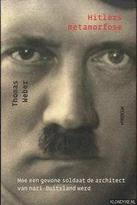 Hitlers metamorfose. Hoe een gewone soldaat de architect van nazi-Duitsland werd