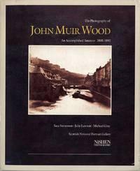 THE PHOTOGRAPHY OF JOHN MUIR WOOD, 1805-1892: AN ACCOMPLISHED AMATEUR