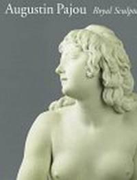 Augustin Pajou. Royal Sculptor 1730-1809