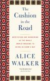 image of Cushion in the Road, The : Meditation and Wandering as the Whole World Awakens to Being in Harm's Way