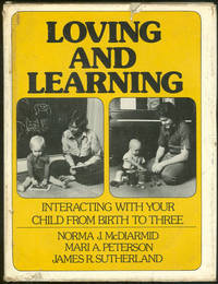LOVING AND LEARNING Interacting with Your Child from Birth to Three by  Norma McDiarmid - First Edition - 1975 - from Gibson's Books and Biblio.com