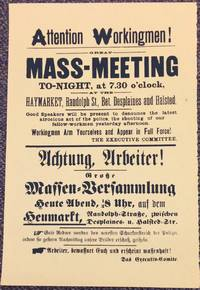Attention workingmen! Great mass-meeting to-night, at 7.30 o\'clock, Haymarket, Randolph St., Bet. Desplaines and Halsted [facsimile reprint of Haymarket broadside]
