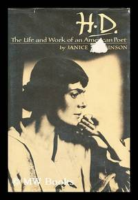 H. D. , the Life and Work of an American Poet / Janice S. Robinson