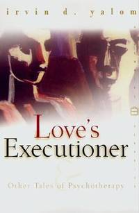 Love's Executioner : And Other Tales of Psychotherapy