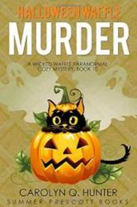 Halloween Waffle Murder (A Wicked Waffle Paranormal Cozy Mystery)