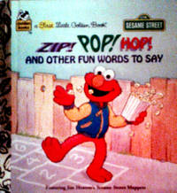 A First Little Golden Book SESAME STREET ZIP! POP! HOP! AND OTHER FUN WORDS TO SAY