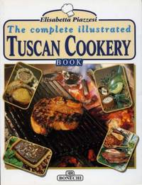 The Complete Illustrated Tuscan Cookery Book